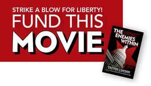Strike a blow for liberty! Fund the movie, The Enemies Within, by Trevor Loudon.